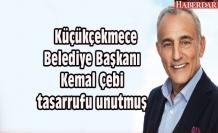 Küçükçekmece Belediye Başkanı Kemal Çebi tasarrufu unutmuş