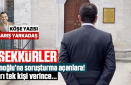 BARIŞ YARKADAŞ: İmamoğlu'na soruşturma açanlara teşekkür ediyorum