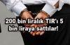 200 bin liralık TIR'ı 5 bin liraya sattılar!