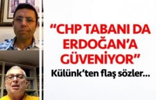 CHP tabanı da Erdoğan'a güveniyor