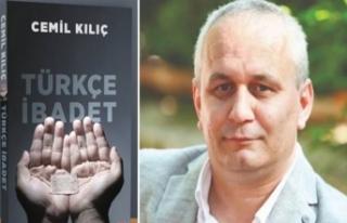 Cemil Kılıç'ın yeni kitabı Türkçe İbadet...