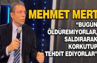 Mehmet Mert: Bugün öldüremedikleri için saldırı...