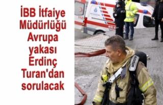 İBB İtfaiyesi Avrupa Yakası Müdürü Erdinç Turan...