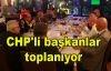 CHP'li başkanlar toplanıyor