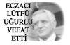 ECZACI LÜTFÜ UĞURLU VEFAT ETTİ
