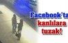 Facebook'tan kanlılarına tuzak kurdular