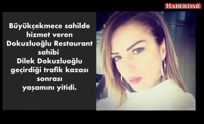 Dilek Dokuzluoğlu geçirdiği trafik kazası sonrası yaşamını yitirdi.