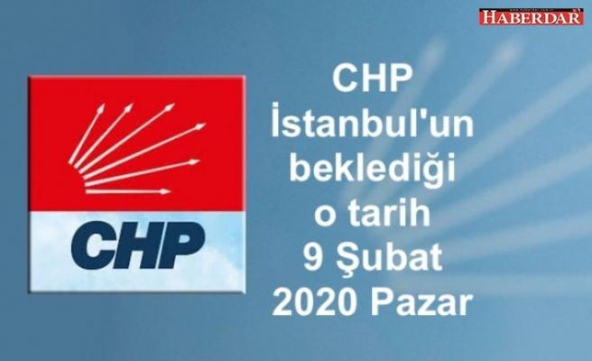 CHP İstanbul'un beklediği o tarih 9 Şubat 2020 Pazar