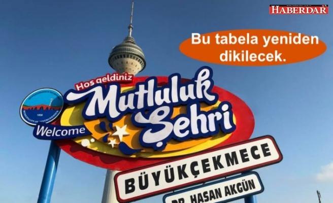 """Mutluluk Şehri Büyükçekmece'ye Hoş Geldiniz"""" yazılı yeniden dikilecek."""