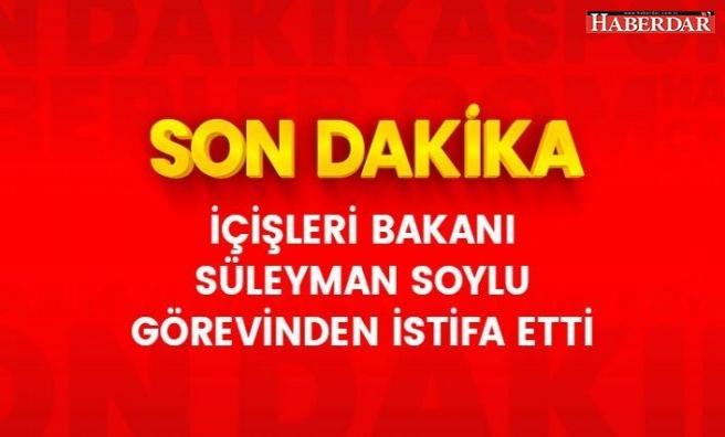 Son Dakika: İçişleri Bakanı Süleyman Soylu istifa etti