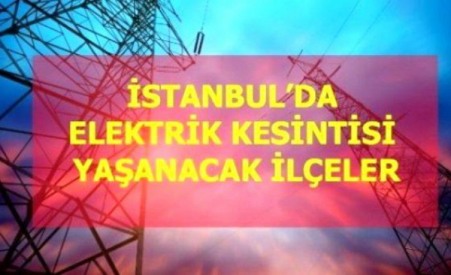 6 Mayıs Perşembe İstanbul elektrik kesintisi!