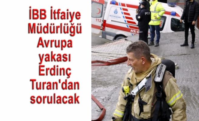 İBB İtfaiyesi Avrupa Yakası Müdürü Erdinç Turan oldu.