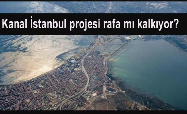 Kanal İstanbul projesi rafa mı kalkıyor?