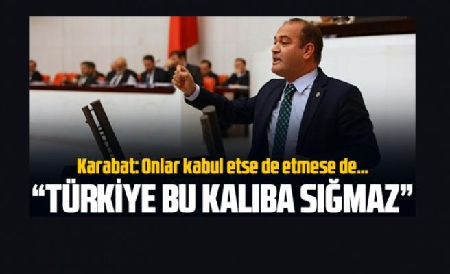 Özgür Karabat: Türkiye bu kalıba sığmaz