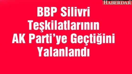 BBP Silivri Teşkilatlarının AK Parti'ye Geçtiğini Yalanlandı