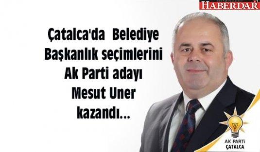 Çatalca'da  Belediye Başkanlık seçimlerini Ak Parti adayı Mesut Uner kazandı...