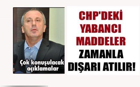 CHP'deki yabancı maddeler zamanla dışarı atılır!