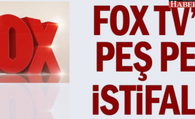 Fox TV'de peş peşe istifalar
