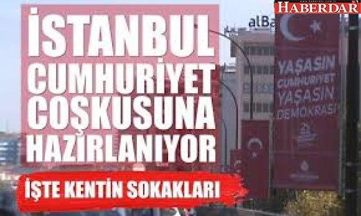 İSTANBUL, CUMHURİYET COŞKUSUNA HAZIR
