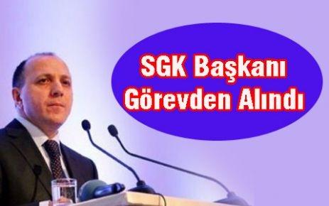 SGK Başkanı Görevden Alındı