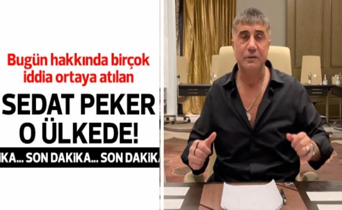 Sedat Peker'in hangi ülkede olduğu ortaya çıktı!