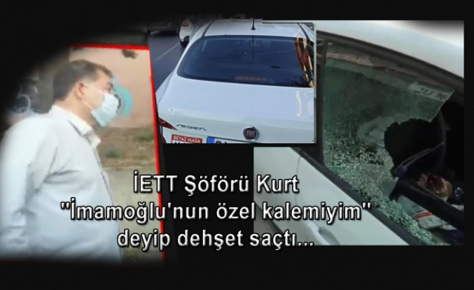 "İETT Şöförü, ""İmamoğlu'nun özel kalemiyim"" deyip dehşet saçtı..."
