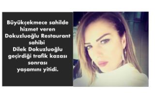 Dilek Dokuzluoğlu geçirdiği trafik kazası sonrası...