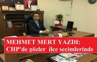 MEHMET MERT YAZDI: CHP'de gözler yeni ilçe...