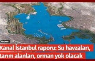 """""""Kanal İstanbul raporu: Su havzaları, tarım alanları,..."""