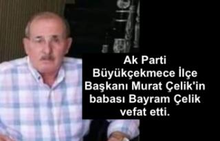 Ak Parti Büyükçekmece İlçe Başkanı Murat Çelik'in...
