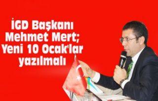 İGD Başkanı Mehmet Mert; Yeni 10 Ocak'lar...