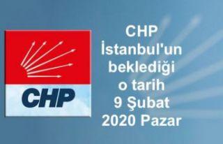 CHP İstanbul'un beklediği o tarih 9 Şubat...
