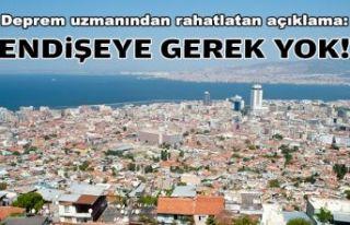 İzmirlileri rahatlatan deprem açıklaması