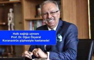 Halk sağlığı uzmanı Prof. Dr. Oğuz Özyaral,...