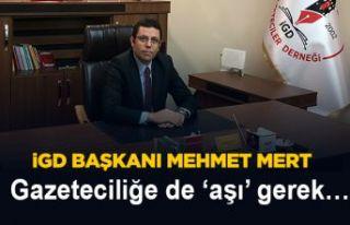 İGD Başkanı Mehmet Mert;Gazeteciliğe de 'aşı'...