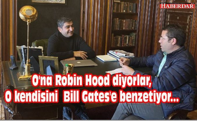 O'na Robin Hood diyorlar, O kendisini  Bill Gates'e benzetiyor...