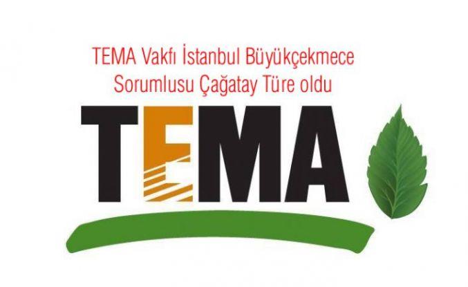 TEMA Vakfı İstanbul Büyükçekmece Sorumlusu Çağatay Türe oldu